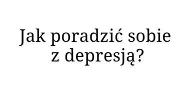 Jak poradzić sobie z depresją