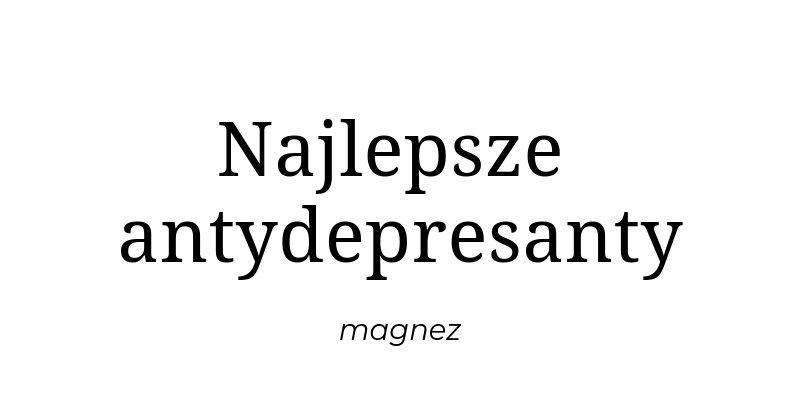 Najlepsze antydepresanty