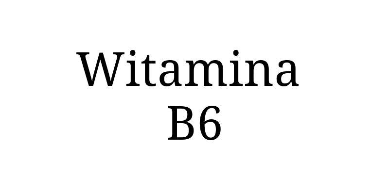 Witamina B6 opinie