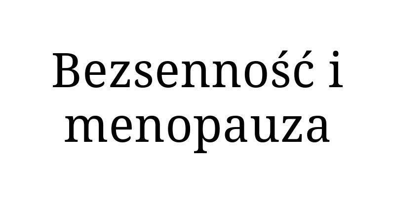 Bezsenność i menopauza
